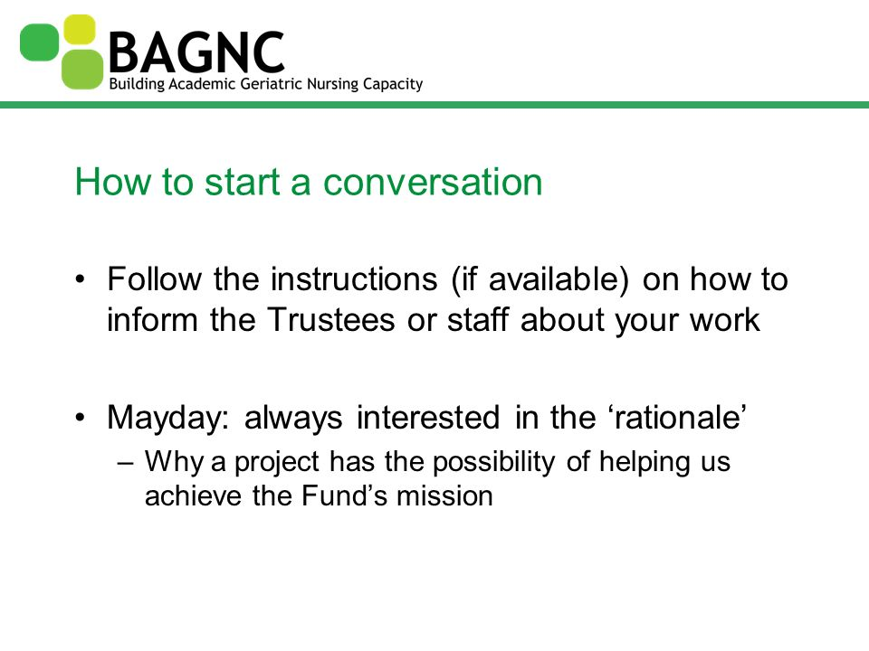How to start a conversation Follow the instructions (if available) on how to inform the Trustees or staff about your work Mayday: always interested in