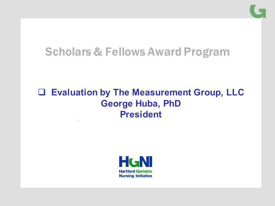 Evaluation by The Measurement Group, LLC George Huba, PhD President Scholars & Fellows Award Program