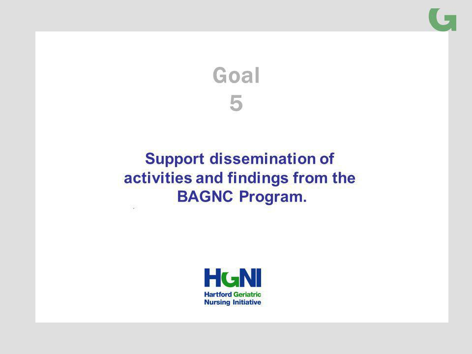 Support dissemination of activities and findings from the BAGNC Program. Goal 5