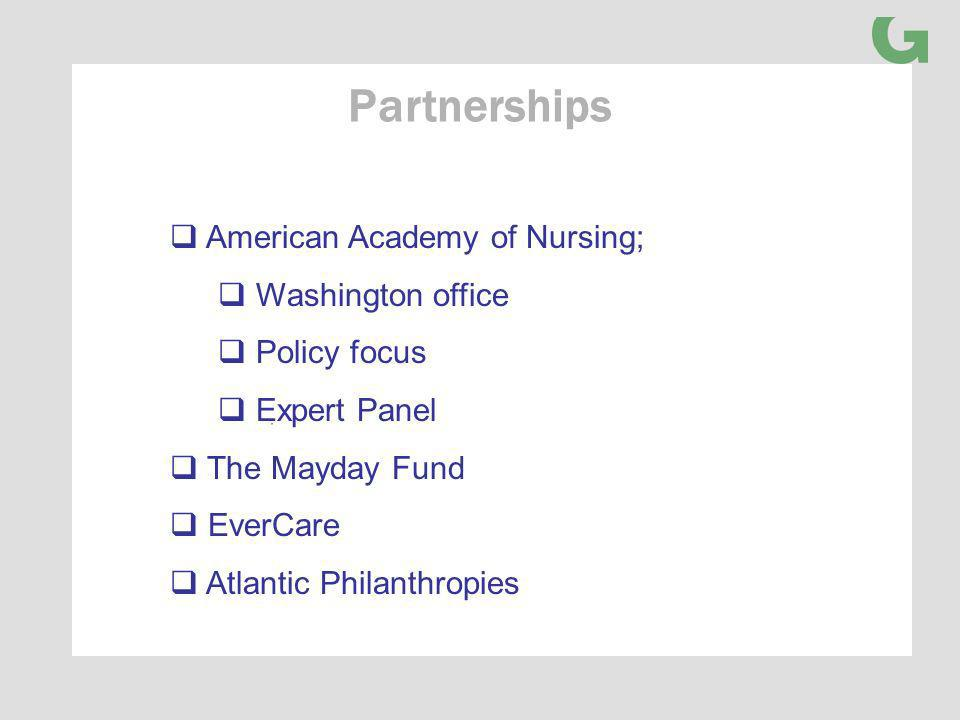 Partnerships American Academy of Nursing; Washington office Policy focus Expert Panel The Mayday Fund EverCare Atlantic Philanthropies