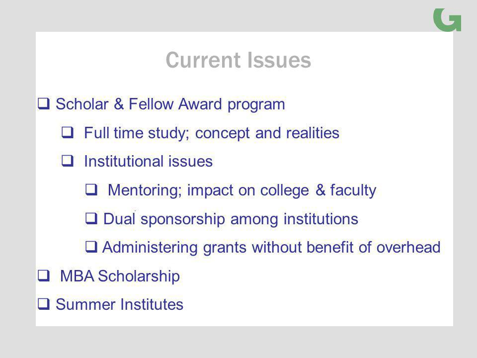 Current Issues Scholar & Fellow Award program Full time study; concept and realities Institutional issues Mentoring; impact on college & faculty Dual sponsorship among institutions Administering grants without benefit of overhead MBA Scholarship Summer Institutes