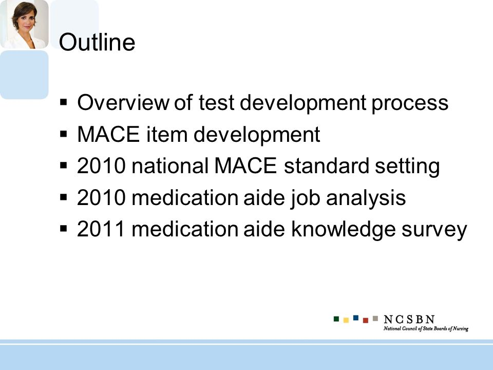 Outline Overview of test development process MACE item development 2010 national MACE standard setting 2010 medication aide job analysis 2011 medicati