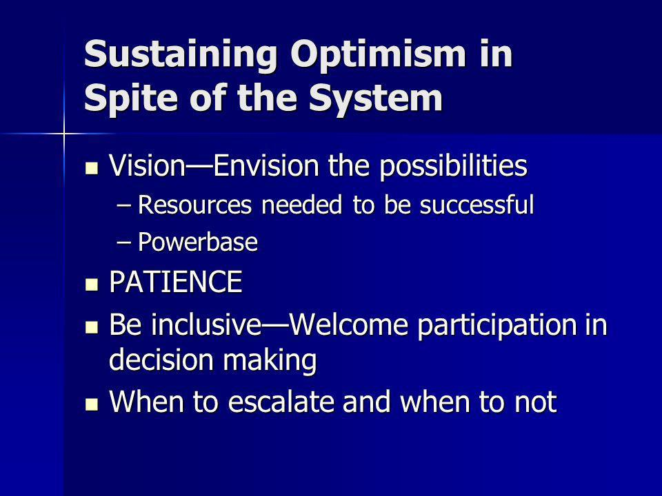 Sustaining Optimism in Spite of the System VisionEnvision the possibilities VisionEnvision the possibilities –Resources needed to be successful –Power