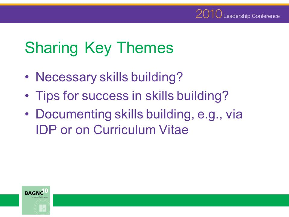 Sharing Key Themes Necessary skills building. Tips for success in skills building.