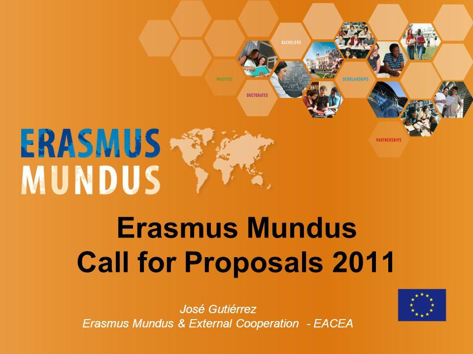 Erasmus Mundus Call for Proposals 2011 José Gutiérrez Erasmus Mundus & External Cooperation - EACEA
