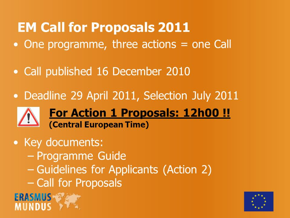 Key documents: Erasmus Mundus Programme Guide For project beneficiaries and scholarship grantees Programme objectives, activities, eligibility criteria, conditions for support Valid for 2009-2013 period For use with individual Calls for Proposals documents, Guidelines for Applicants (Action 2) and Application Form instructions