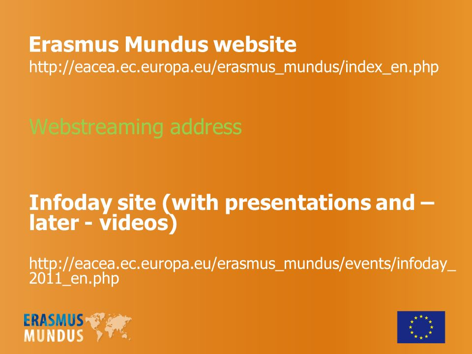 Erasmus Mundus website   Webstreaming address Infoday site (with presentations and – later - videos) _en.php