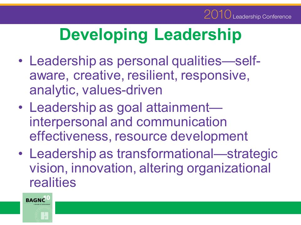 Nursing Leadership ……a process whereby the leader (either emergent or formally designated) catalyzes/inspires others to achieve shared values and goals in an environment where the meanings of health and aging are evolving, thus the need to design new ways of doing things……