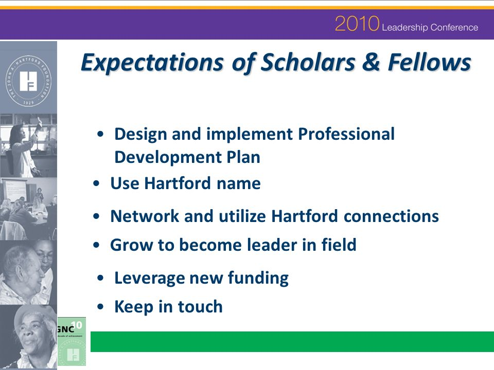 Expectations of Scholars & Fellows Design and implement Professional Development Plan Use Hartford name Network and utilize Hartford connections Grow
