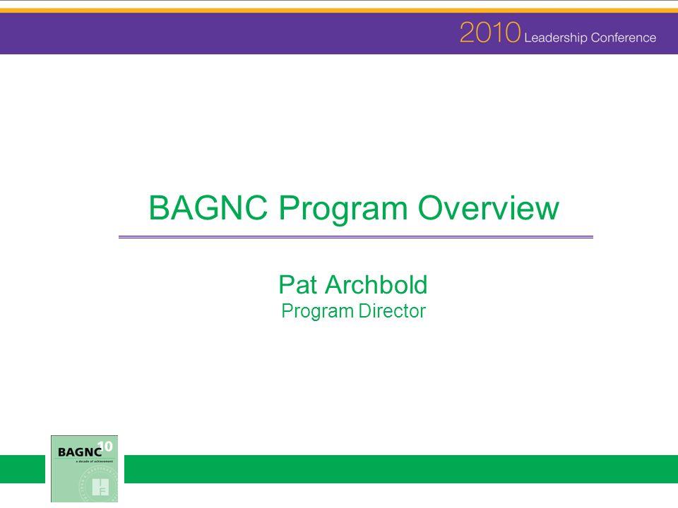 BAGNC Program Overview Pat Archbold Program Director
