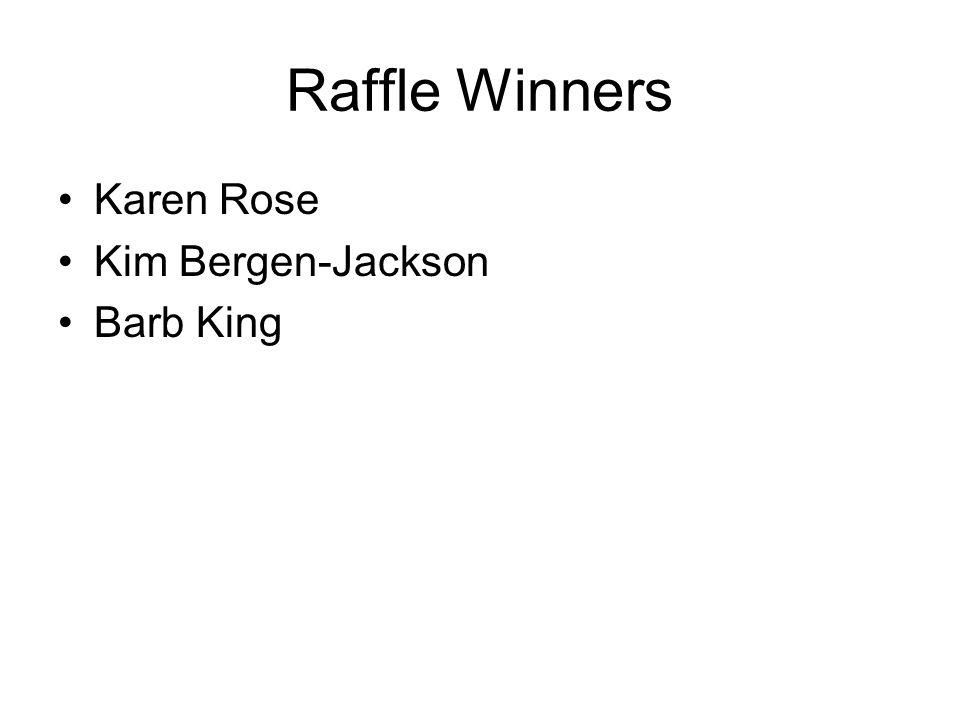 Raffle Winners Karen Rose Kim Bergen-Jackson Barb King