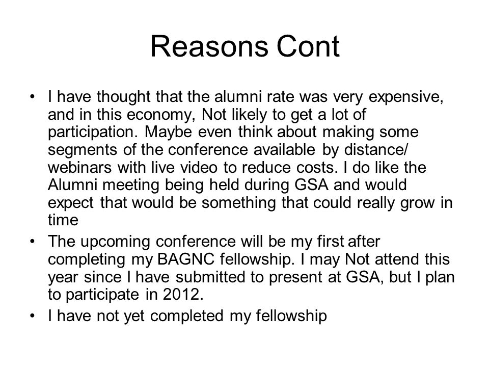 Reasons Cont I have thought that the alumni rate was very expensive, and in this economy, Not likely to get a lot of participation.