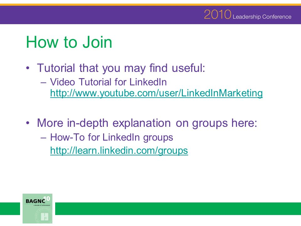 How to Join Tutorial that you may find useful: –Video Tutorial for LinkedIn http://www.youtube.com/user/LinkedInMarketing http://www.youtube.com/user/