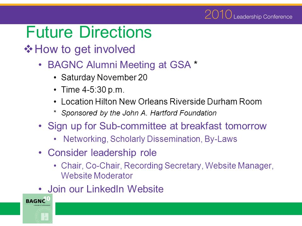 Future Directions How to get involved BAGNC Alumni Meeting at GSA * Saturday November 20 Time 4-5:30 p.m.