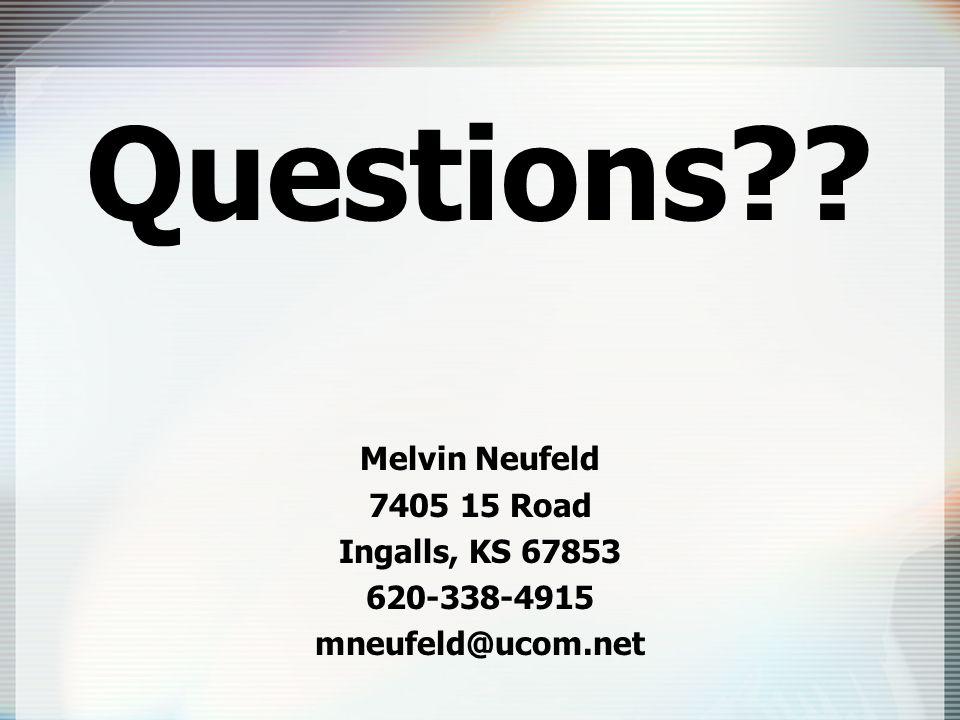 Questions Melvin Neufeld 7405 15 Road Ingalls, KS 67853 620-338-4915 mneufeld@ucom.net