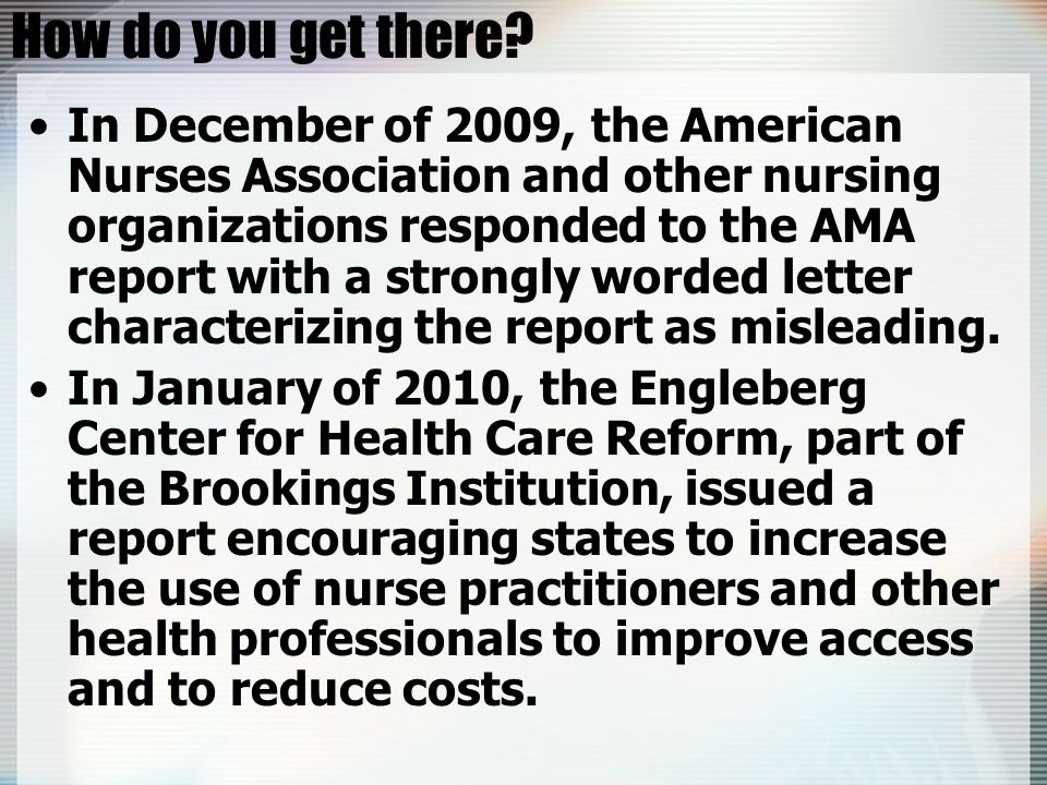 How do you get there? In December of 2009, the American Nurses Association and other nursing organizations responded to the AMA report with a strongly