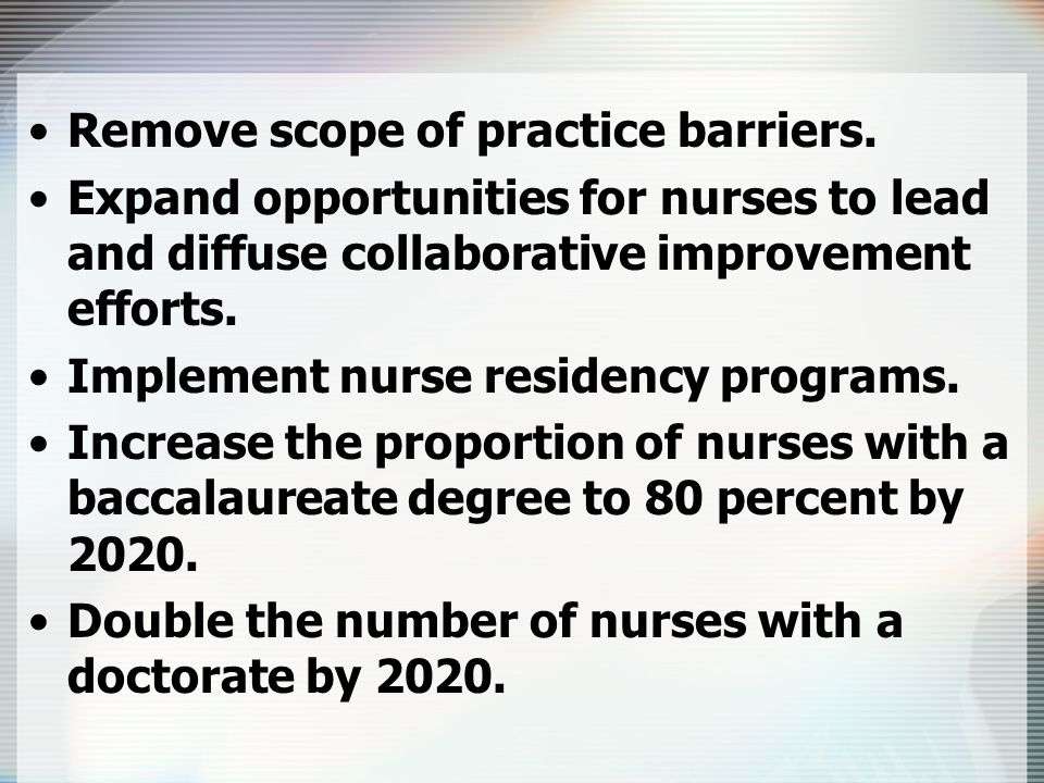 Remove scope of practice barriers. Expand opportunities for nurses to lead and diffuse collaborative improvement efforts. Implement nurse residency pr