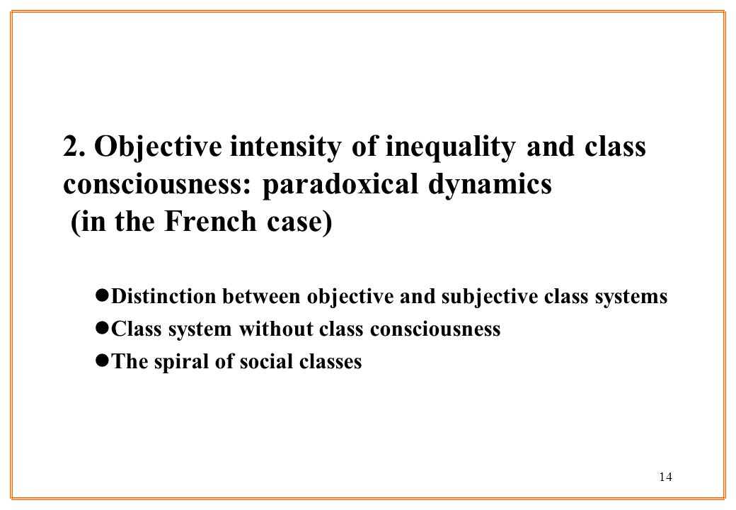 14 2. Objective intensity of inequality and class consciousness: paradoxical dynamics (in the French case) lDistinction between objective and subjecti