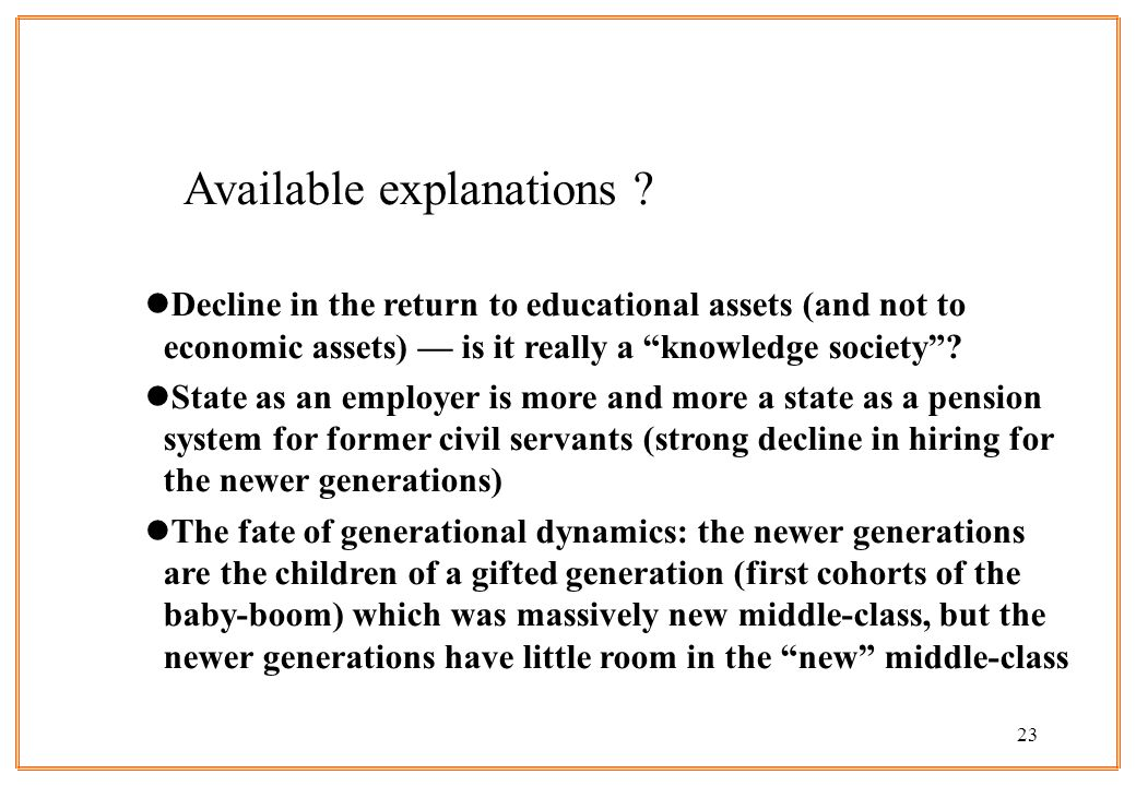 23 Available explanations ? lDecline in the return to educational assets (and not to economic assets) is it really a knowledge society? lState as an e