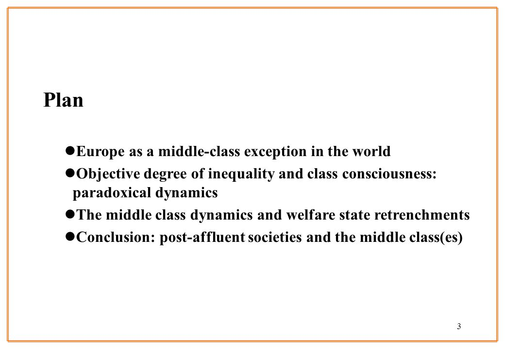 3 Plan lEurope as a middle-class exception in the world lObjective degree of inequality and class consciousness: paradoxical dynamics lThe middle clas