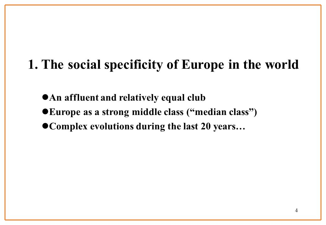 4 1. The social specificity of Europe in the world lAn affluent and relatively equal club lEurope as a strong middle class (median class) lComplex evo