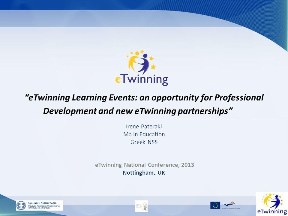eTwinning Learning Events: an opportunity for Professional Development and new eTwinning partnerships Irene Pateraki Ma in Education Greek NSS eTwinni