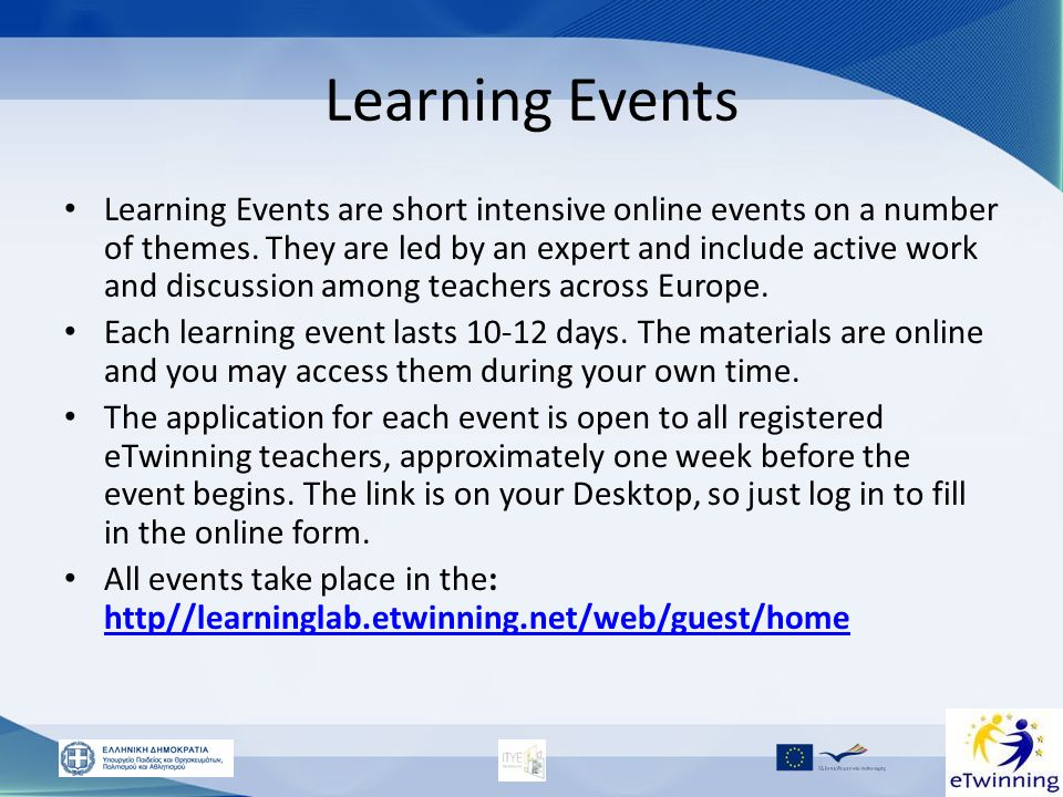 Tips for planning a LE Start with the learning outcomes Plan the schedule- time effort Find the resources you will use Select the tools- create tutorials Build your menu structure Create your course material having in mind: – copyright rules – Creating opportunities for community building – Giving clear directions and instructions to the participants – Using cooperative and collaborative learning-group activities Create the netiquette of the course