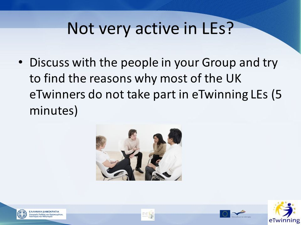 Not very active in LEs? Discuss with the people in your Group and try to find the reasons why most of the UK eTwinners do not take part in eTwinning L