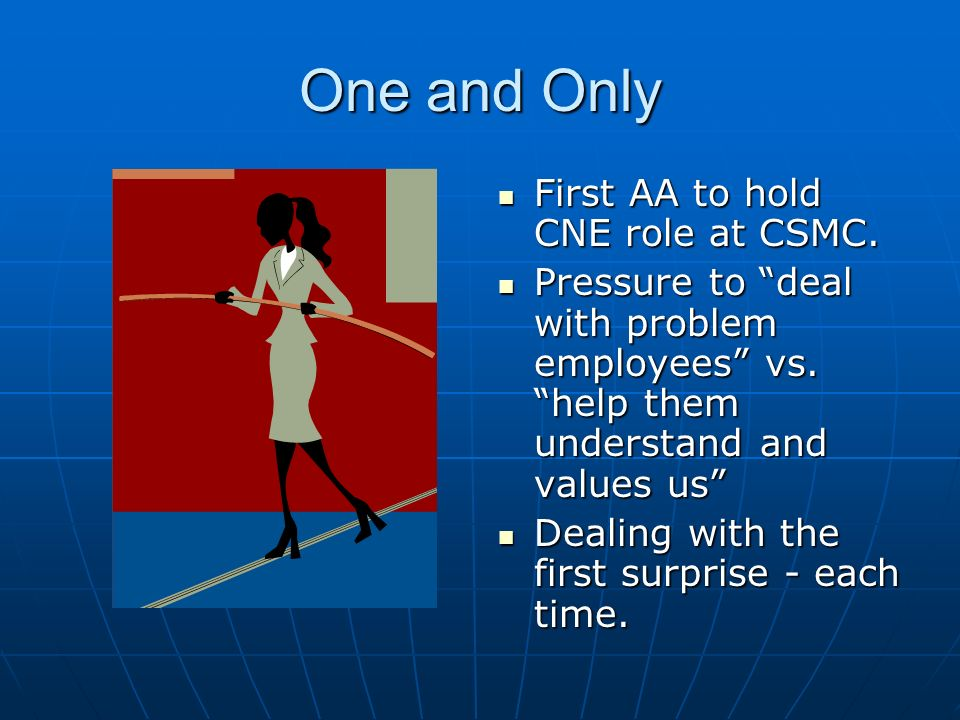 One and Only First AA to hold CNE role at CSMC. First AA to hold CNE role at CSMC.