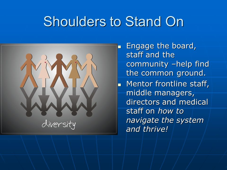Shoulders to Stand On Engage the board, staff and the community –help find the common ground.