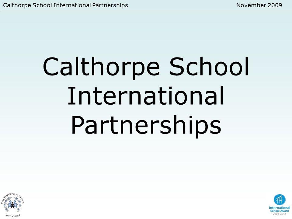 Calthorpe School International PartnershipsNovember 2009 Calthorpe School International Partnerships