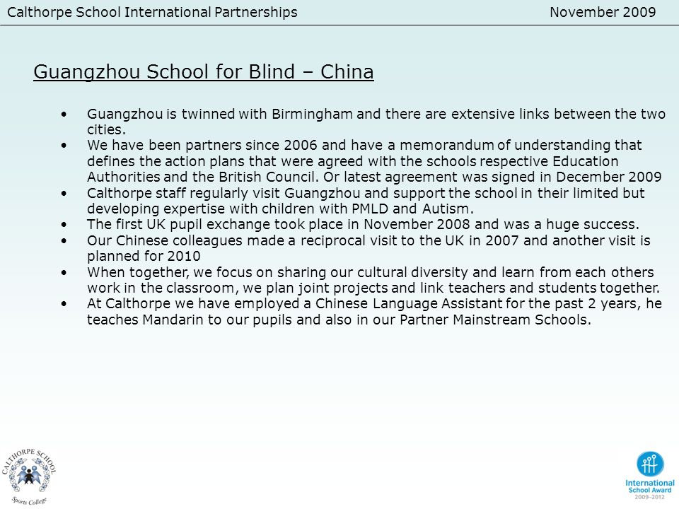Calthorpe School International PartnershipsNovember 2009 Guangzhou School for Blind – China Guangzhou is twinned with Birmingham and there are extensi