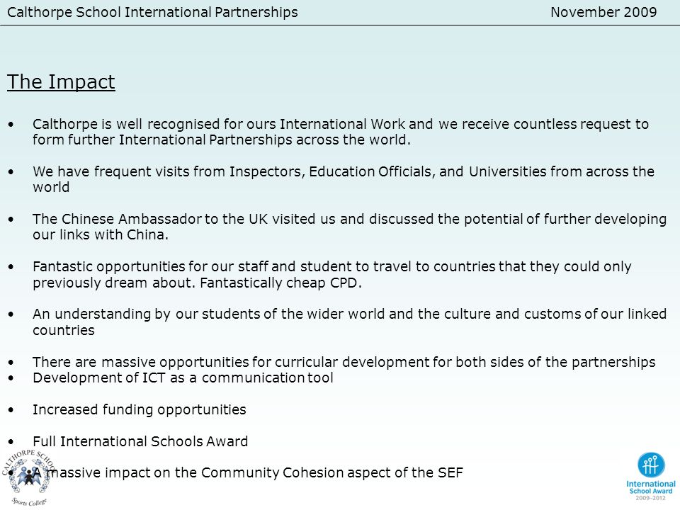 Calthorpe School International PartnershipsNovember 2009 The Impact Calthorpe is well recognised for ours International Work and we receive countless