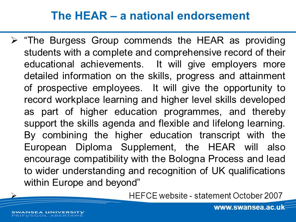 www.swansea.ac.uk The HEAR – a national endorsement The Burgess Group commends the HEAR as providing students with a complete and comprehensive record