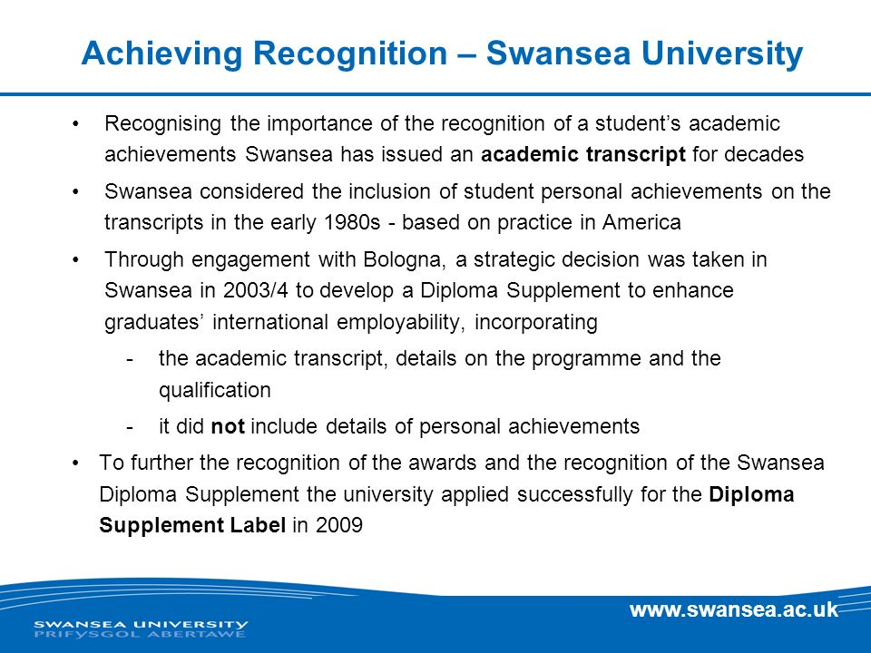 www.swansea.ac.uk Achieving Recognition – Swansea University Recognising the importance of the recognition of a students academic achievements Swansea