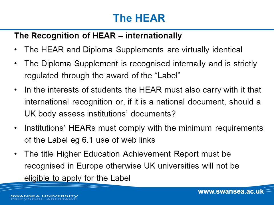 www.swansea.ac.uk The HEAR The Recognition of HEAR – internationally The HEAR and Diploma Supplements are virtually identical The Diploma Supplement i