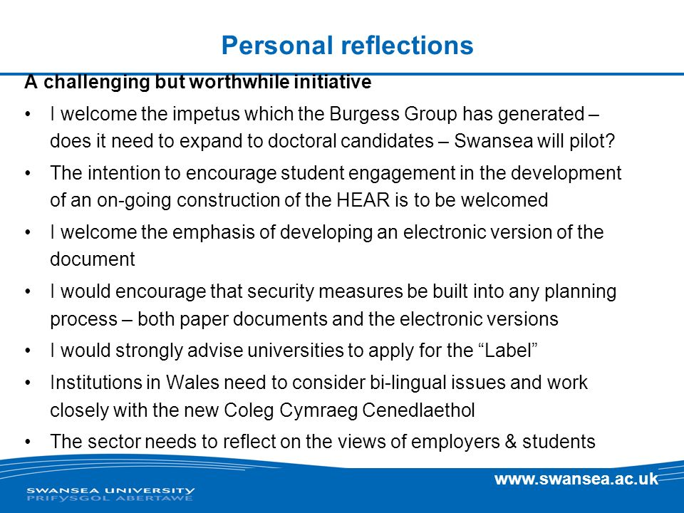 www.swansea.ac.uk Personal reflections A challenging but worthwhile initiative I welcome the impetus which the Burgess Group has generated – does it n