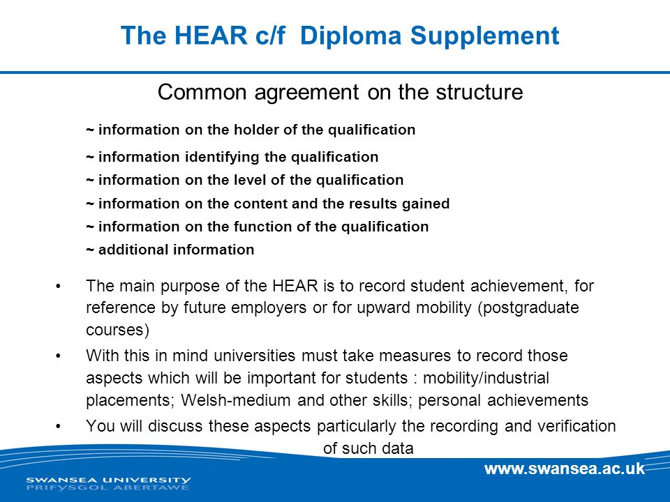 www.swansea.ac.uk The HEAR c/f Diploma Supplement Common agreement on the structure ~ information on the holder of the qualification ~ information ide