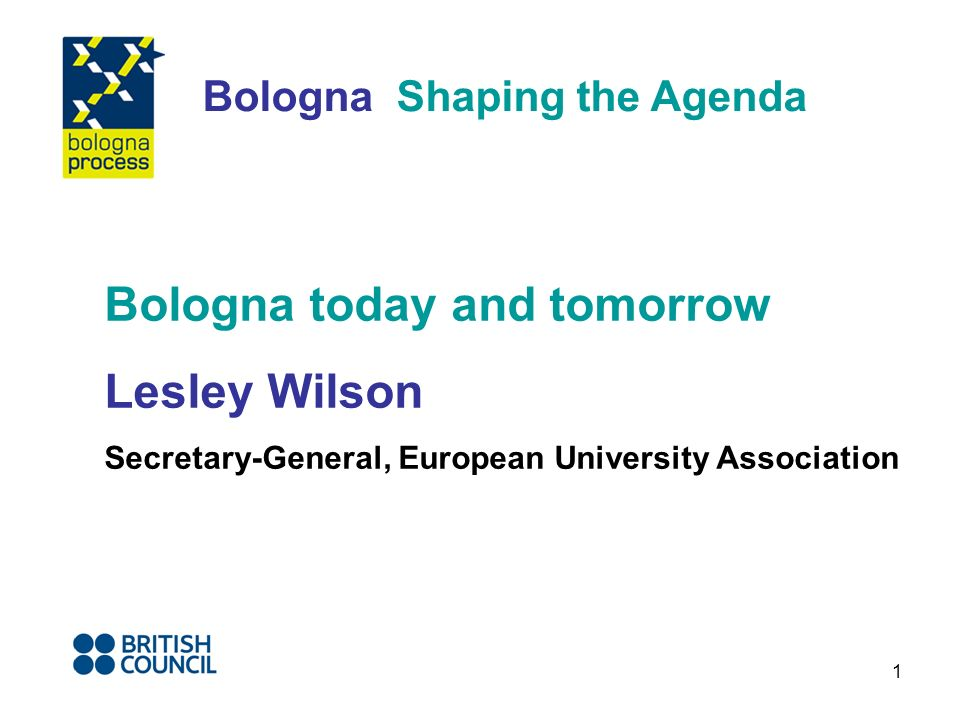 1 Bologna Shaping the Agenda Bologna today and tomorrow Lesley Wilson Secretary-General, European University Association