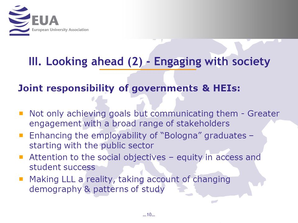 …10… III. Looking ahead (2) - Engaging with society Joint responsibility of governments & HEIs: Not only achieving goals but communicating them - Grea