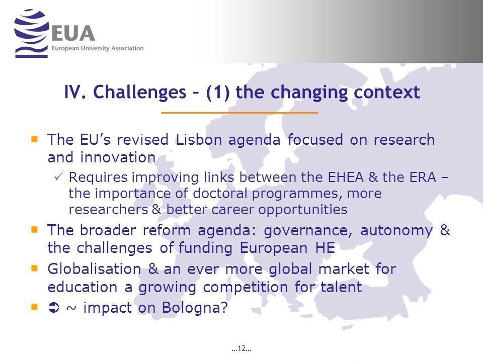 …12… IV. Challenges – (1) the changing context The EUs revised Lisbon agenda focused on research and innovation Requires improving links between the E