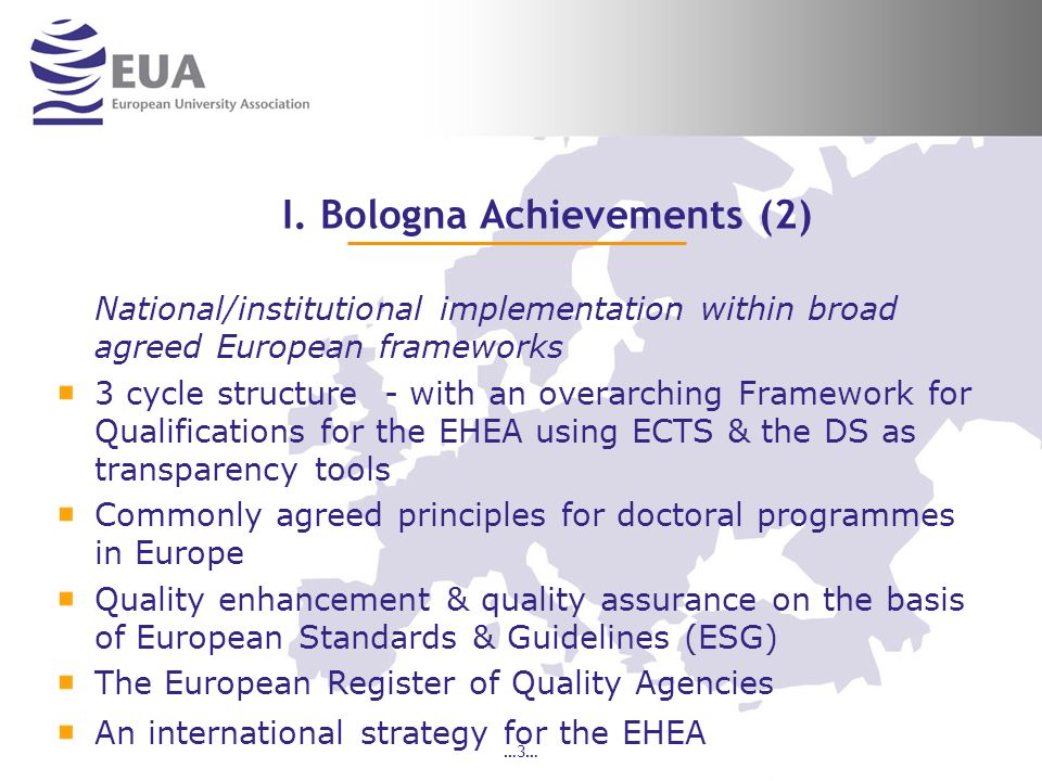 …3… I. Bologna Achievements (2) National/institutional implementation within broad agreed European frameworks 3 cycle structure - with an overarching