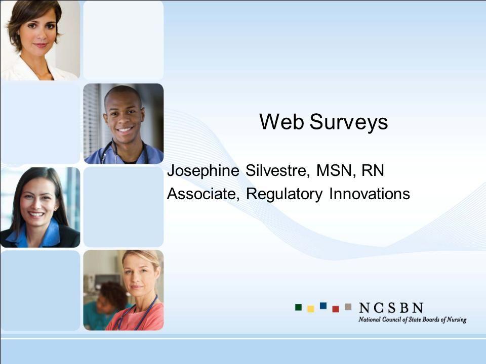 Web Surveys Josephine Silvestre, MSN, RN Associate, Regulatory Innovations