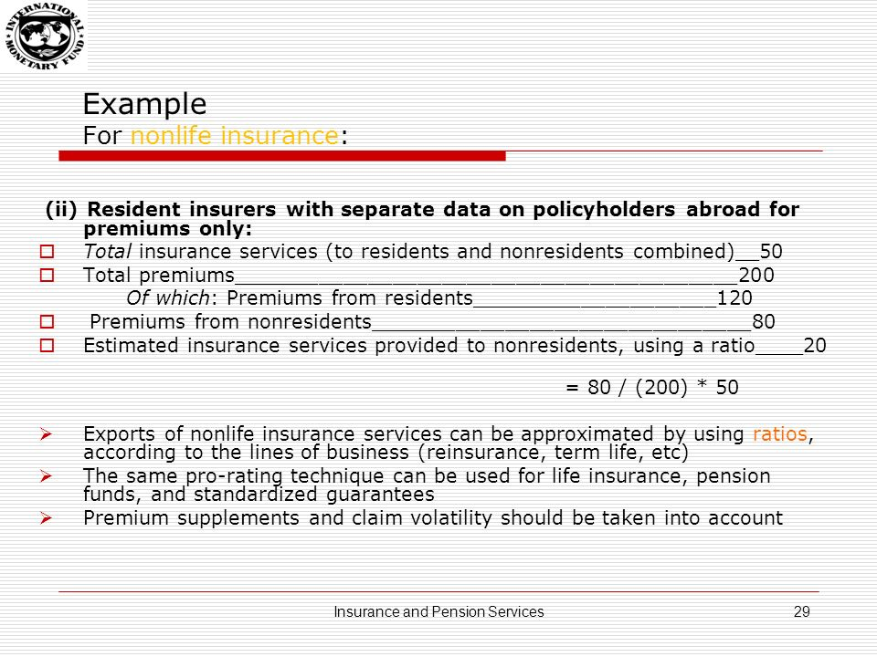 Example For nonlife insurance: (iii) Nonresident insurers with resident policyholders: Premiums from residents_________________________________40 Ratio of service charge to premiums (av.
