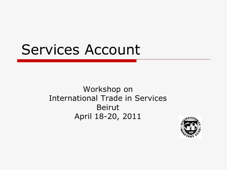Services Account Workshop on International Trade in Services Beirut April 18-20, 2011