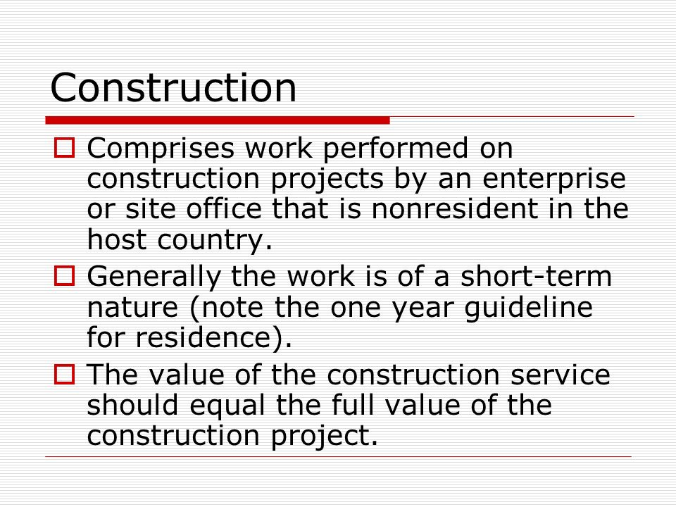 Construction Comprises work performed on construction projects by an enterprise or site office that is nonresident in the host country.