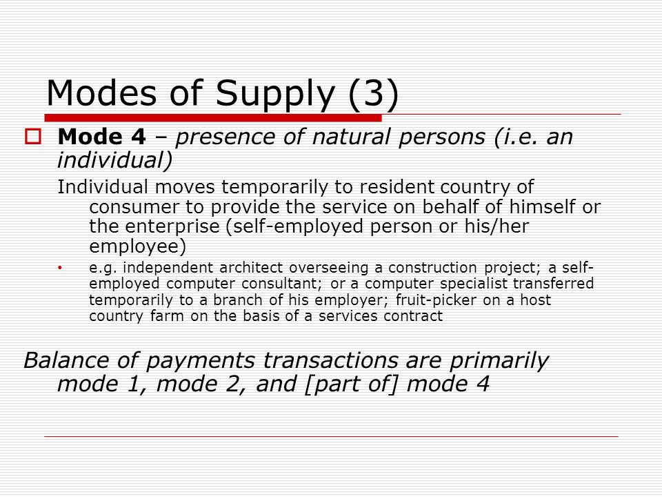 Modes of Supply (3) Mode 4 – presence of natural persons (i.e.