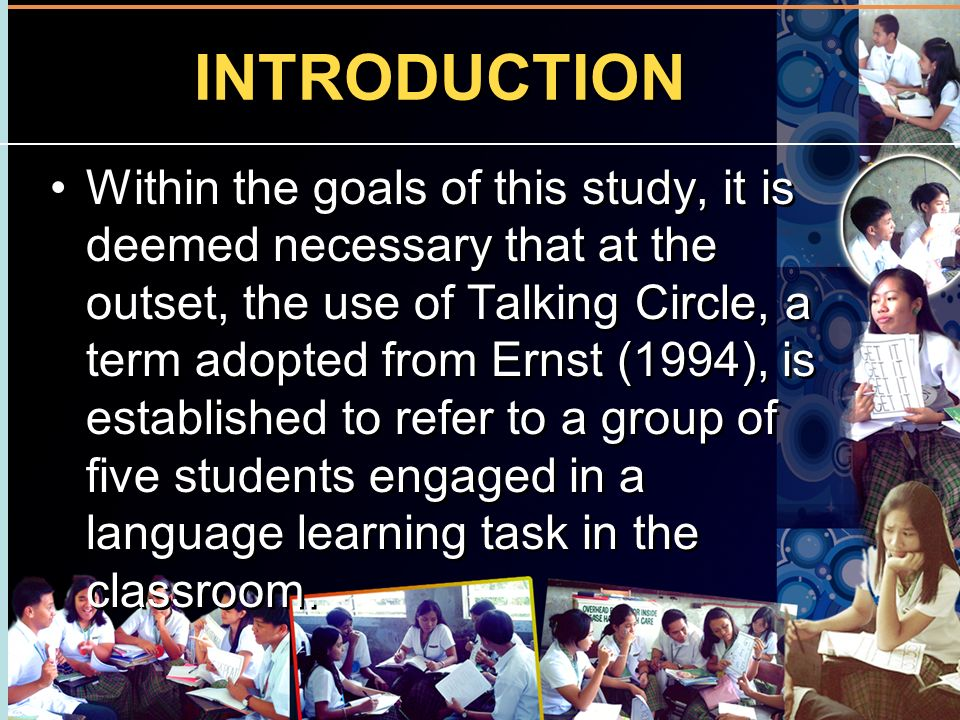 INTRODUCTION Within the goals of this study, it is deemed necessary that at the outset, the use of Talking Circle, a term adopted from Ernst (1994), i