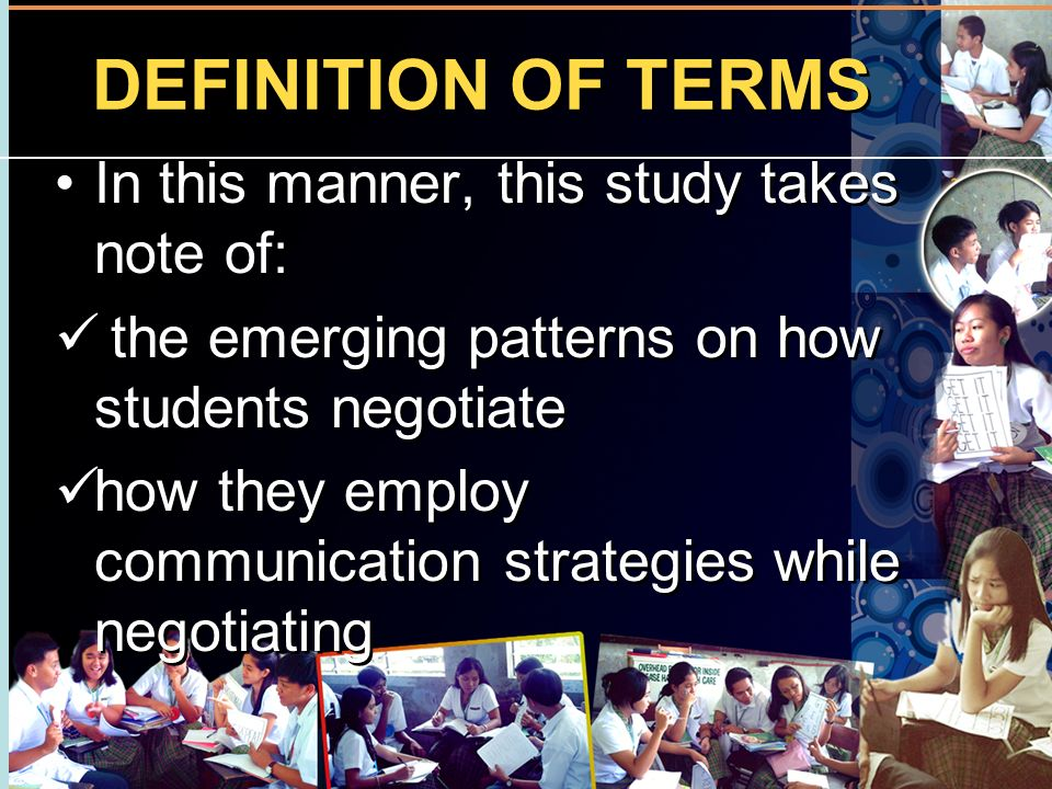 DEFINITION OF TERMS In this manner, this study takes note of: the emerging patterns on how students negotiate how they employ communication strategies
