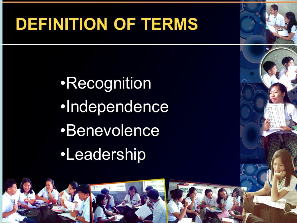 DEFINITION OF TERMS Recognition Independence Benevolence Leadership Recognition Independence Benevolence Leadership